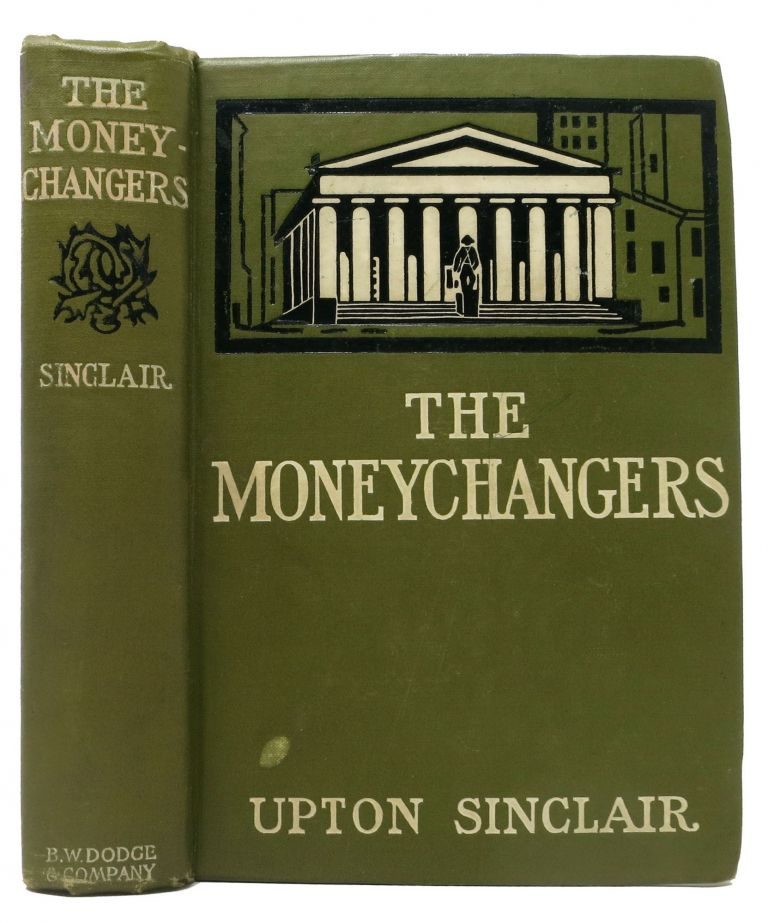 The MONEYCHANGERS. Upton Sinclair, 1878 - 1968.