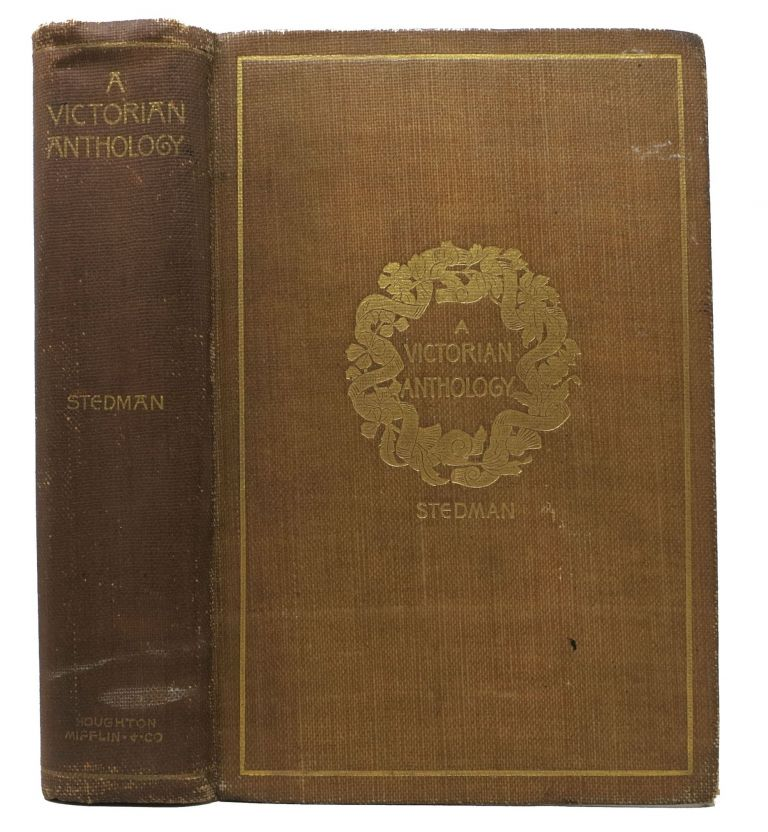 A VICTORIAN ANTHOLOGY 1837 - 1895.; Selections Illustrating the Editor's Critical Review of British Poetry in the Reign of Victoria. Edmund Clarence - Stedman, William - Contributor Sharp, Recipient, 1833 - 1908, Fiona. 1855 - 1905 aka Mcleod.