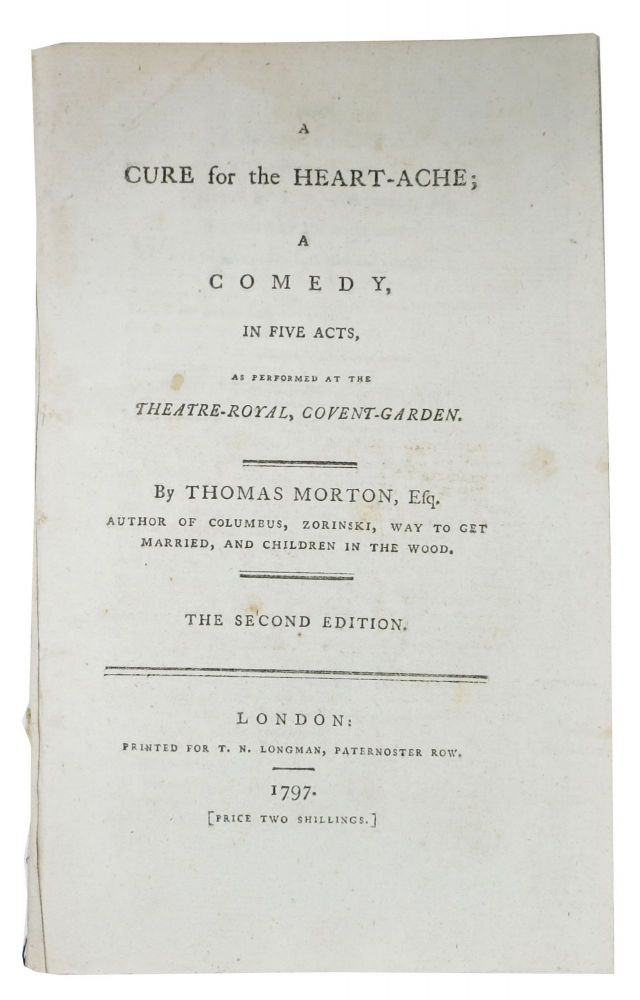 A CURE For The HEART- ACHE; A Comedy, in Five Acts, As Performed at the Theatre-Royal, Covent-Garden; Prologue written by T. W. Fitzgerald, Esq. Spoken by Mr. Macready. Epilogue written by M. P. Andrews. Spoken by Mrs. Mattocks. Thomas . Fitzgerald Morton, T. W., M. P. - Contributors Andrews, 1764? - 1838.