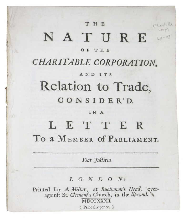 "The NATURE Of The CHARITABLE CORPORATION, And Its Relation to Trade, Considered in a Letter to a Member of Parliament. ""Britannicus"""