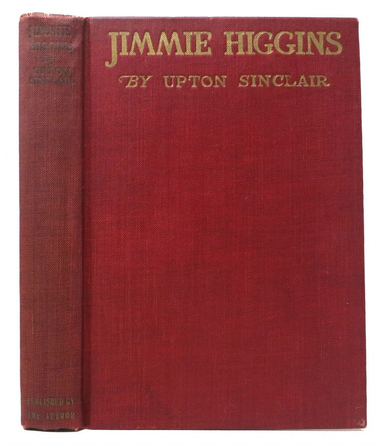 JIMMIE HIGGINS. A Story. Upton Sinclair, 1878 - 1968.
