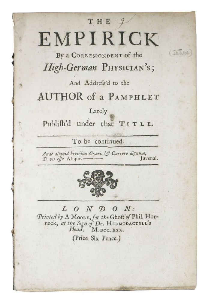 The EMPIRICK By a Correspondent of the High-German Physician's; And Address'd to the Author of a Pamphlet Lately Publish'd under that Title. Anonymous.
