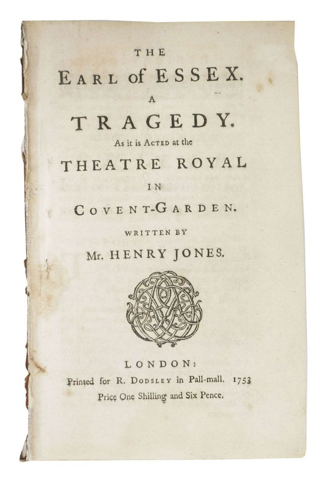 The EARL Of ESSEX. A Tragedy. As it is Acted at the Theatre Royal in Covent - Garden.; Written by Mr. Henry Jones. Price One Shilling and Six Pence. Henry . Essex Jones, Earl of, Robert Devereux, 1721 - 1770, 1565 - 1601.