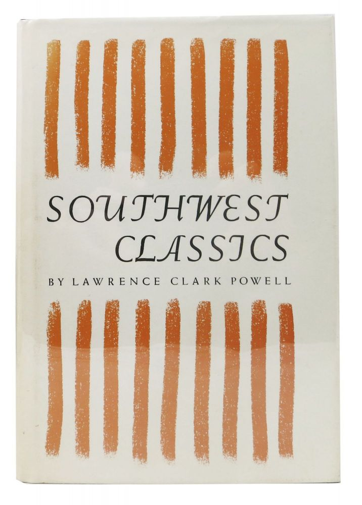 SOUTHWEST CLASSICS. The Creative Literature of the Arid Lands. Essays on Books and Their Writers. Lawrence Clark Powell.