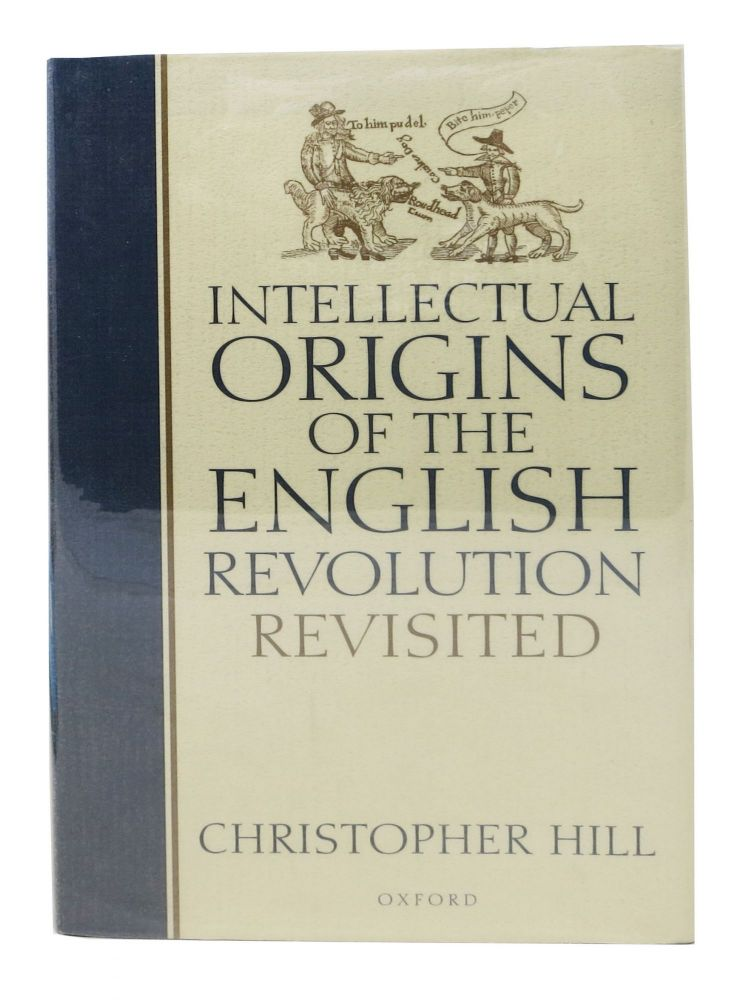 INTELLECTUAL ORIGINS Of The ENGLISH REVOLUTION REVISITED. Christopher Hill.