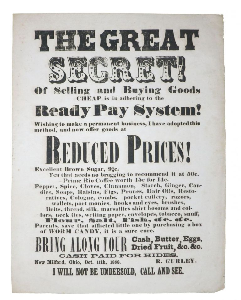 The GREAT SECRET Of SELLING And BUYING GOODS CHEAP Is in Adhering to the READY PAY SYSTEM! Dry Goods History / Broadside, R. Gurley.