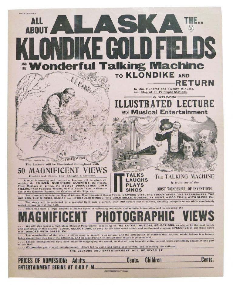 ALL ABOUT ALASKA. The KLONDIKE GOLD FIELDS And The WONDERFUL TALKING MACHINE To KLONDIKE And RETURN in One Hundred and Twenty Minutes, and Stop at All Principal Stations.; A Grand Illustrated Lecture and Musical Entertainment. Yukon Gold Rush / Advertising Broadside / Mail Order Marketing.