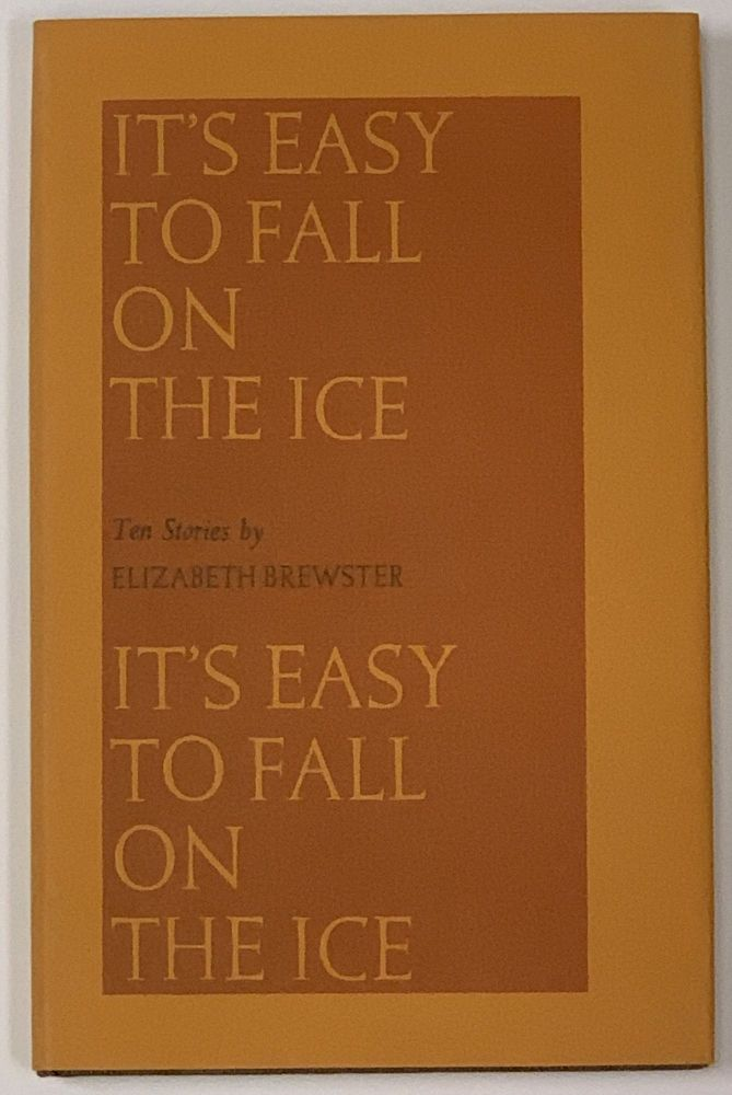 IT'S EASY To FALL On The ICE. Ten Stories. Elizabeth Brewster.