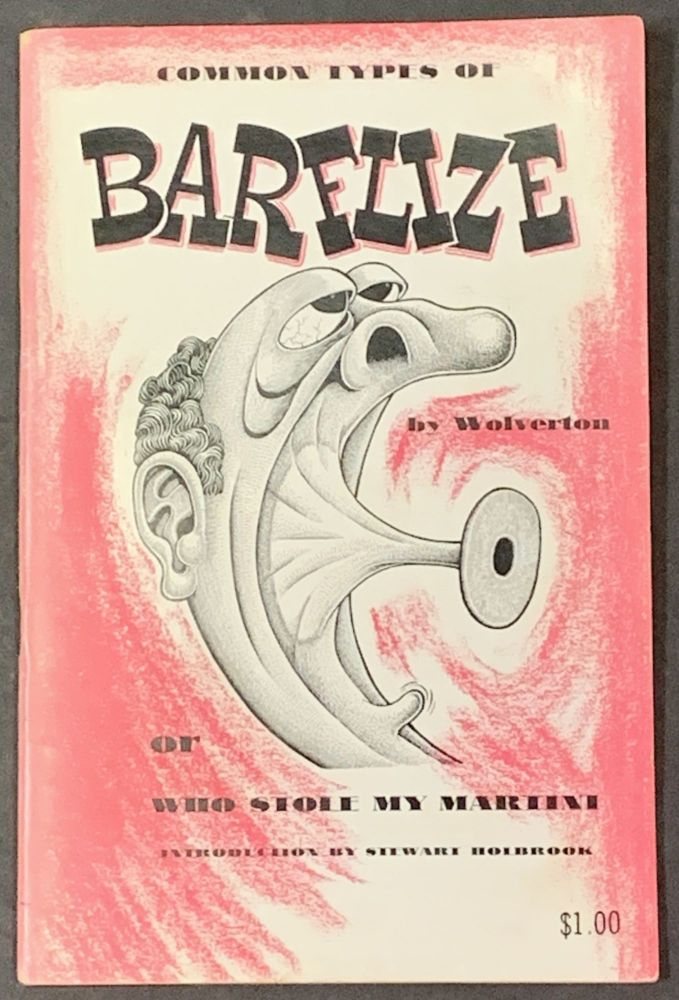 COMMON TYPES Of BARFLIZE or Who Stole My Martini?; Introduction by Stewart Holbrook. Basil. Holbrook Wolverton, Stewart - Contributor, 1893 - 1964.