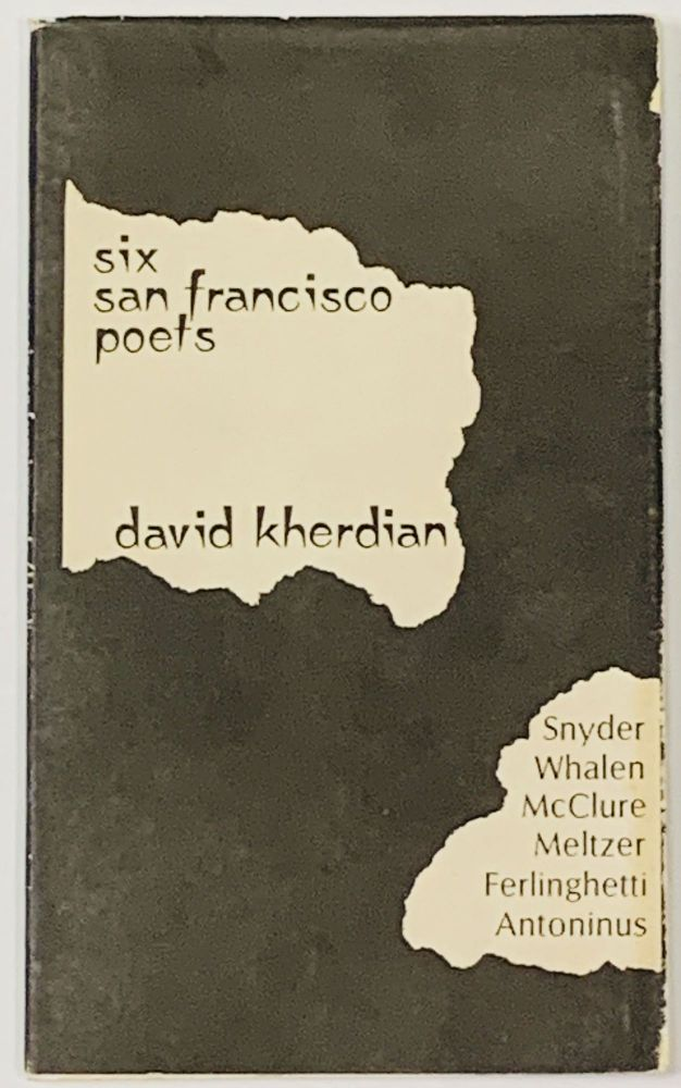 SIX SAN FRANCISCO POETS.; Snyder, Whalen, McClure, Meltzer, Ferlinghetti, Antonius. David Kherdian.