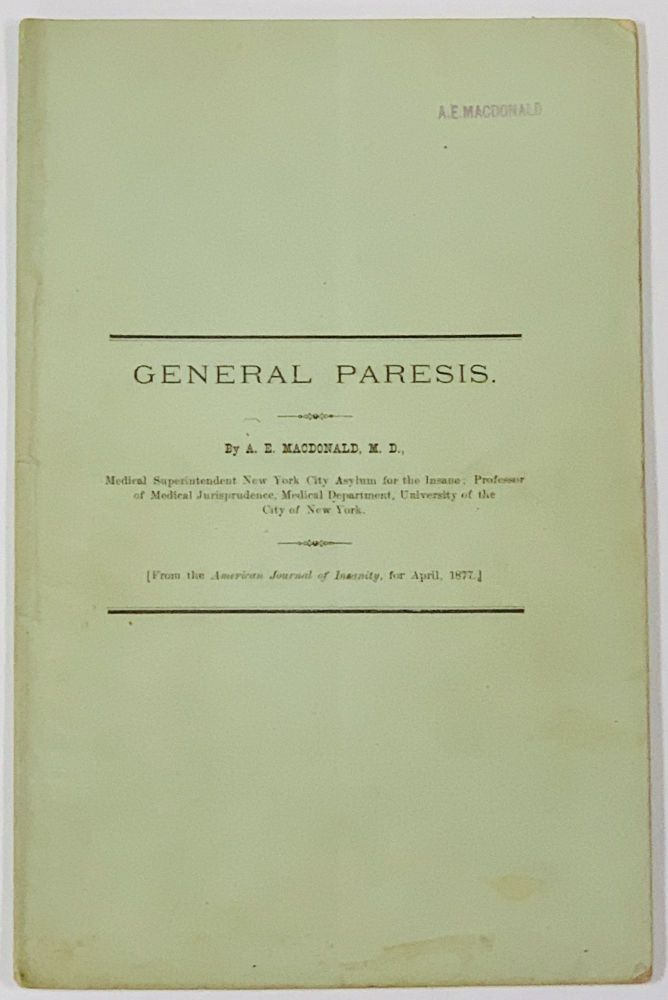 GENERAL PARESIS.; From the American Journal of Insanity, for April, 1877. . E. MacDonald, lexander, 1845 - 1906.