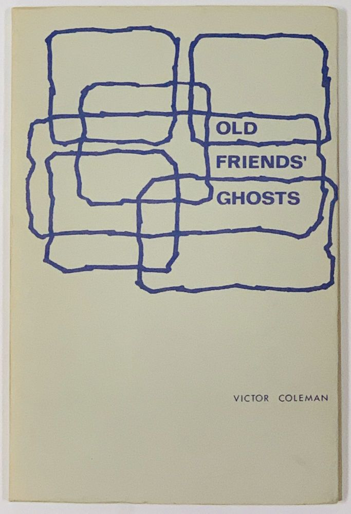 OLD FRIENDS' GHOSTS. poems 1963 - 68. Victor Coleman.