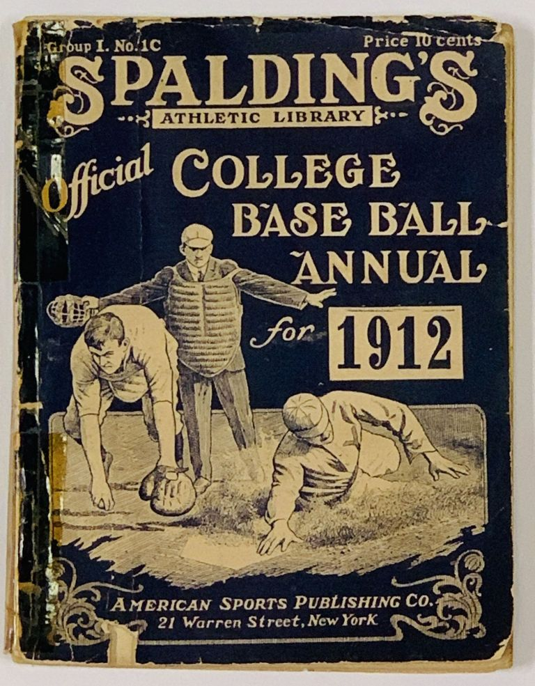 SPALDING'S OFFICIAL COLLEGE BASE BALL ANNUAL. 1912.; Spalding's Athletic Library. Group I. No. 1C. Baseball Literature, Edward B. - Moss.