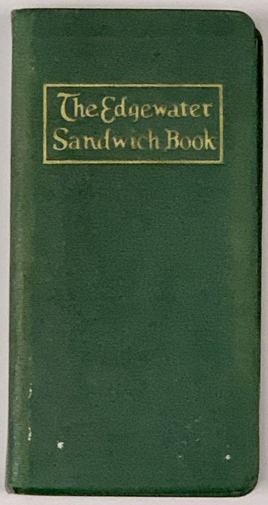 The EDGEWATER SANDWICH BOOK; With Chapters on Supremes, Hors d' Oeuvres, Garnitures, Relishes and Flavored Butters. Arnold Shircliffe.