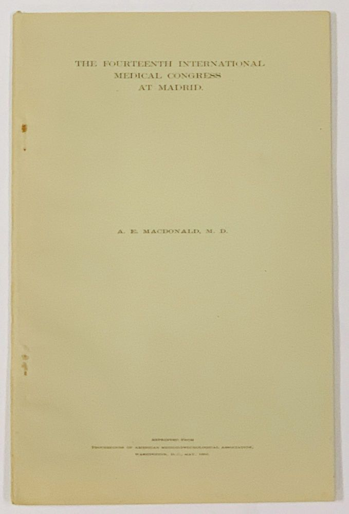 The FOURTEENTH INTERNATIONAL MEDICAL CONGRESS At MADRID. Read at the Annual Meeting of the American Medico-Psychological Association, held at Washington, D. C., May, 1908.; Reprinted from Proceedings of American Medico-Phychological Association. . E. MacDonald, lexander, 1845 - 1906.
