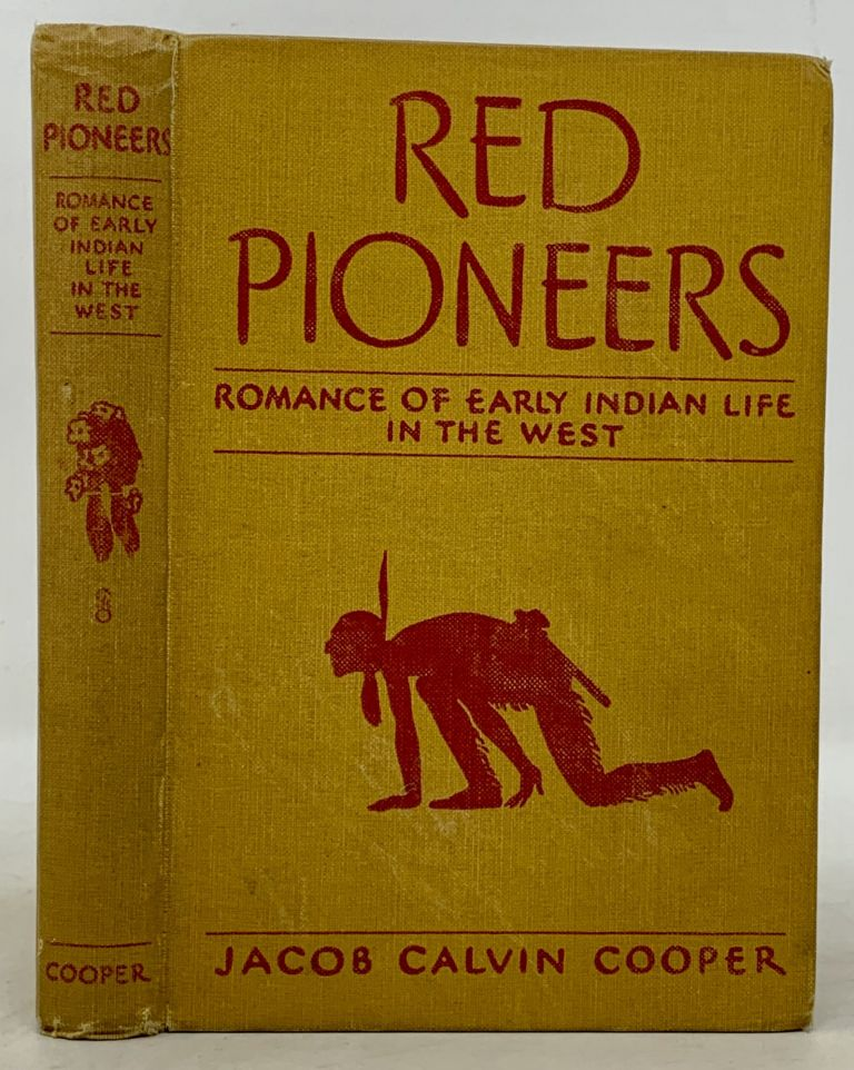 RED PIONEERS. Romance of Early Indian Life in the West. Jacob Calvin Cooper.