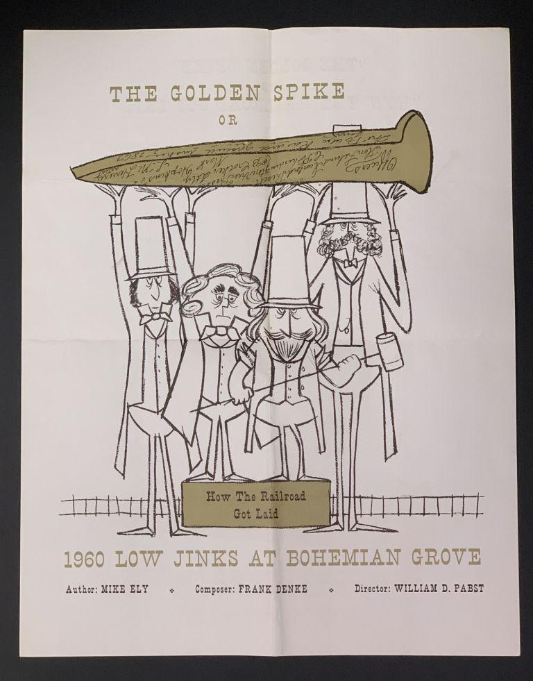 The GOLDEN SPIKE Or How the Railroad Got Laid.; 1960 Low Jinks at Bohemian Grove. Bohemian Club Ephemera / Poster, Mike - Author. Denke Ely, William D. - Director, Frank - Composer. Pabst.