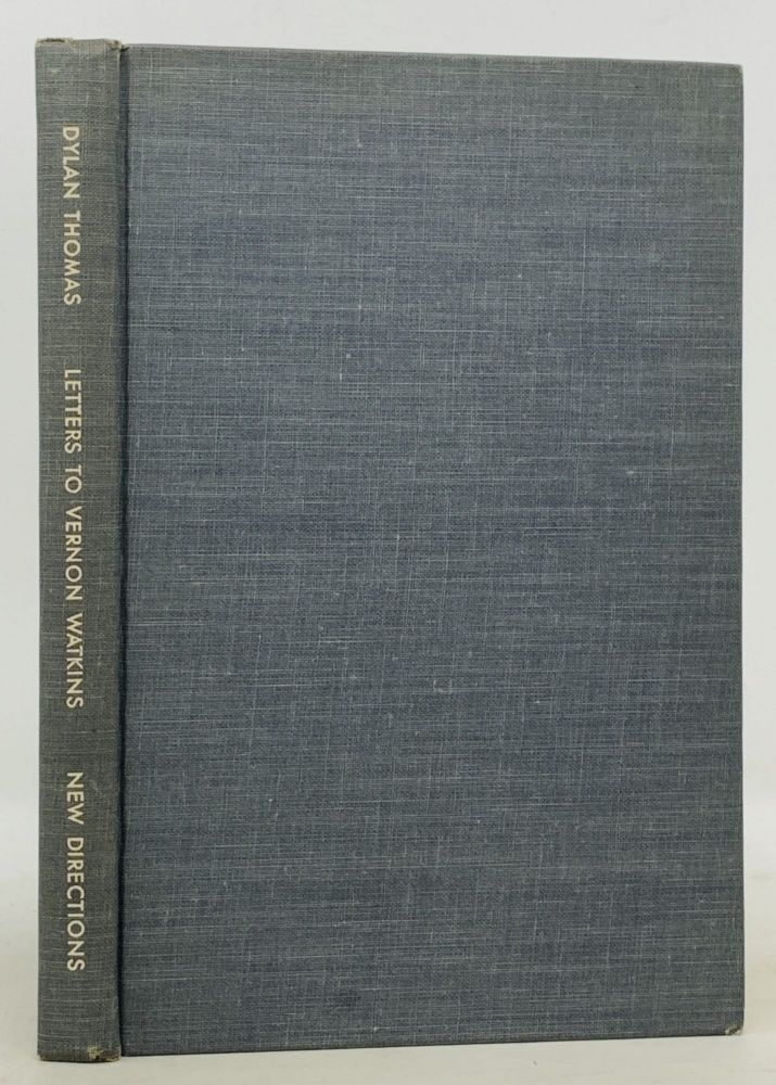 DYLAN THOMAS Letters to Vernon Watkins.; Edited with an Introduction by Vernon Watkins. Dylan . Watkins Thomas, Vernon -, 1914 - 1953, 1906 - 1967.
