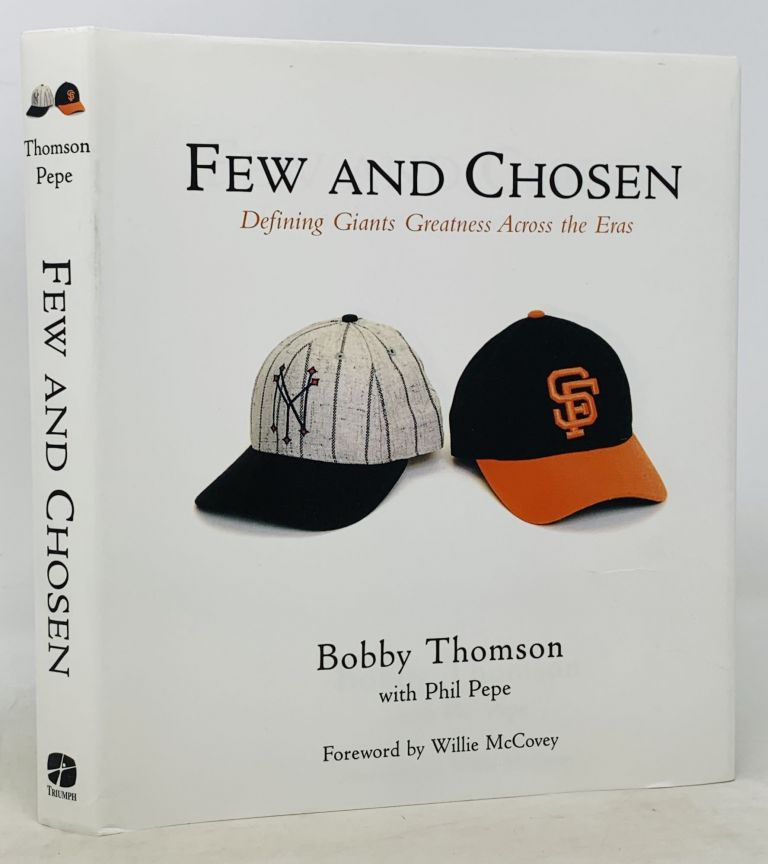 FEW And CHOSEN. Defining Giants Greatness Across the Eras.; Foreword by Willie McCovey. Bobby. With Phil Pepe. McCovey Thomson, Willie - Contributor.