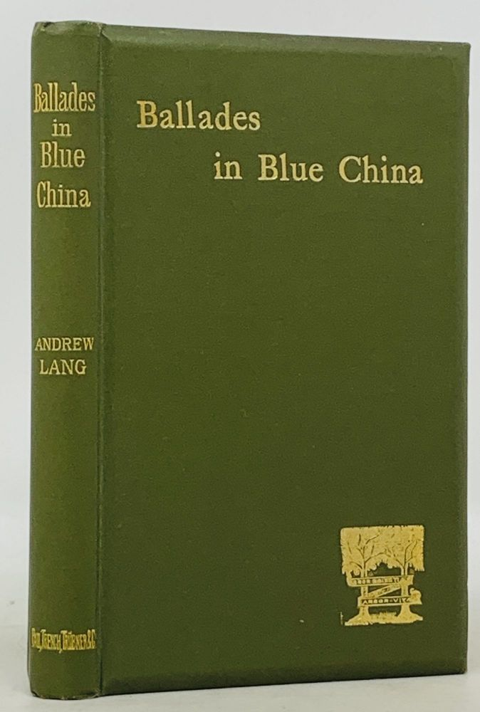 XXXII BALLADES In BLUE CHINA. Andrew Lang, 1844 - 1912.