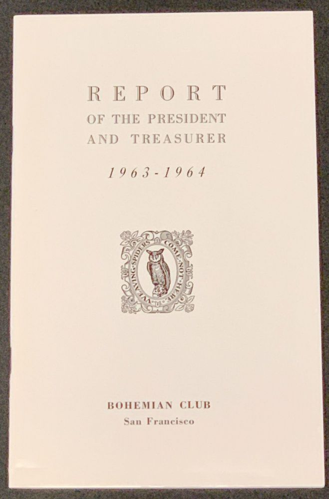 REPORT Of The PRESIDENT And TREASURER 1963 - 1964. Bohemian Club Ephemera, Arch Monson, Clifford V. - Treasurer, Jr - President. Heimbucher.