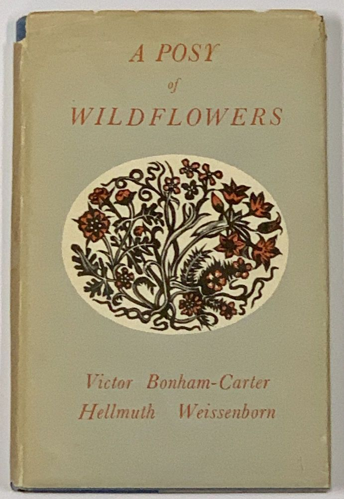 A POSY Of WILDFLOWERS. Gathered in the Countryside of English Literature and Furnished with Appropriate Sentiments. Victor Bonham-Carter.