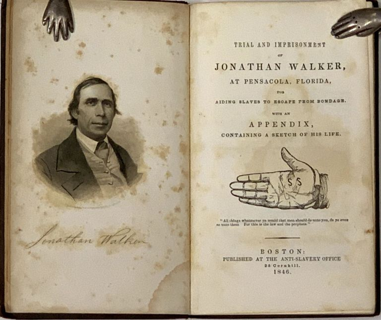TRIAL And IMPRISONMENT Of JONATHAN WALKER, At Pensacola, Florida, for Aiding Slaves to Escape from Bondage. [Cover title: The Branded Hand].; With an Appendix, Containing a Sketch of His Life. Jonathan Walker, 1790 - 1878.