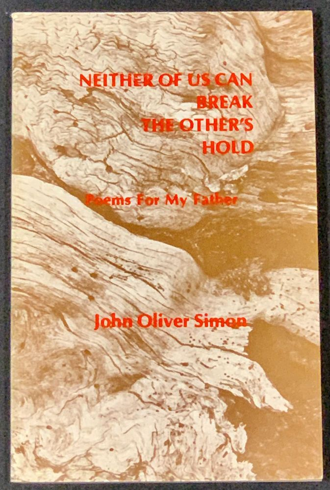 NEITHER Of US CAN BREAK The OTHER'S HOLD. Poems for My Father. John Oliver Simon.