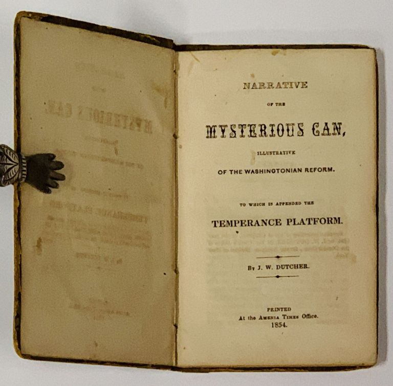 NARRATIVE Of The MYSTERIOUS CAN, Illustrative of the Washingtonian Reform. To Which is Appended the Temperance Platform. J. W. Dutcher.