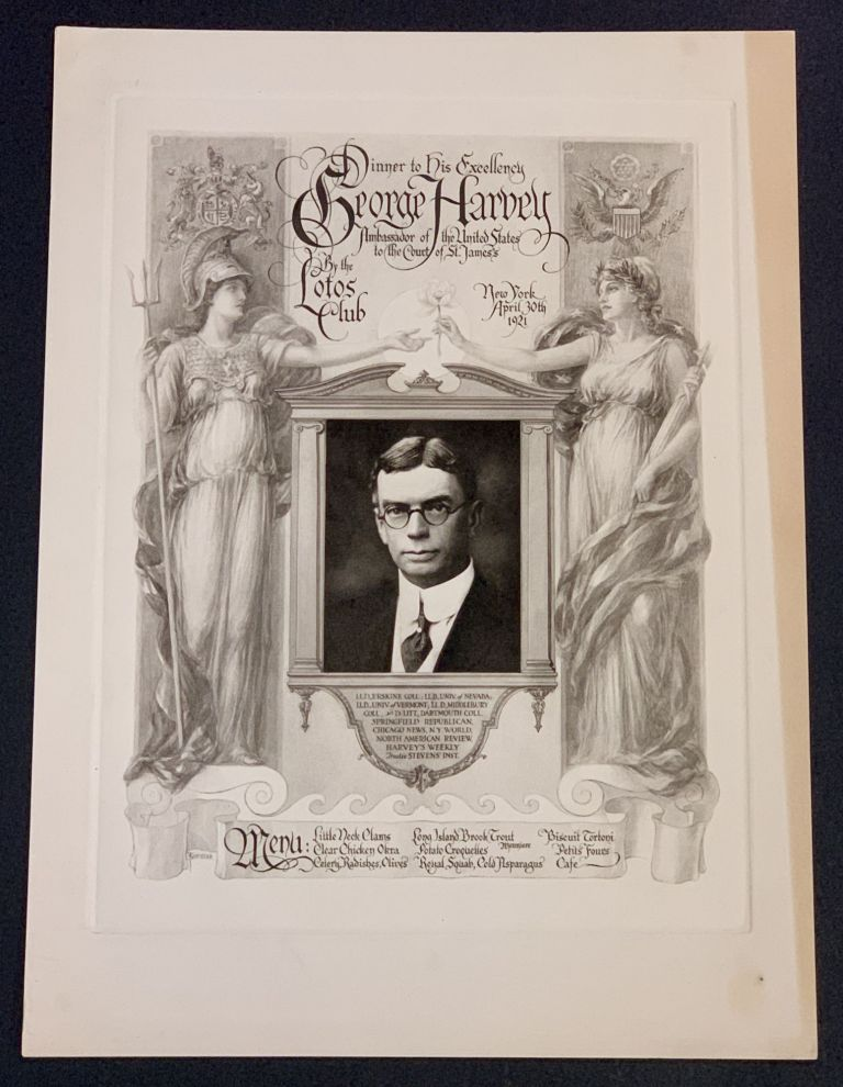 DINNER To HIS EXCELLENCY GEORGE HARVEY Ambassador of the United States to the Court of St. James; By the Lotos Club New York April 30th 1921. Souvenir Event Menu, George - Honoree. Sindelar Harvey, Thomas A. - Artist, 1864 - 1928, 1867 - 1923.