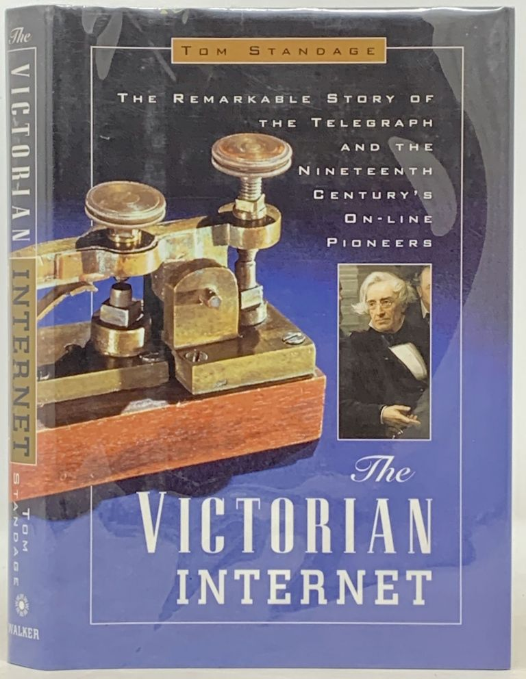 The VICTORIAN INTERNET. The Remarkable Story of the Telegraph and the Nineteenth Century's On-line Pioneers. Tom Standage.