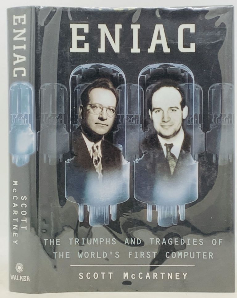 ENIAC. The Triumphs and Tragedies of the World's First Computer. Scott McCartney.