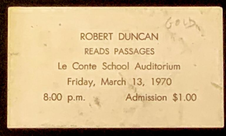 EVENT ADVERTISING TICKET. Robert Duncan Reads Passages. Le Conte School Auditorium.; Friday, March 13, 1970. 8: 00 p.m. Admission $1.00. Robert Duncan, 1919 -1988.