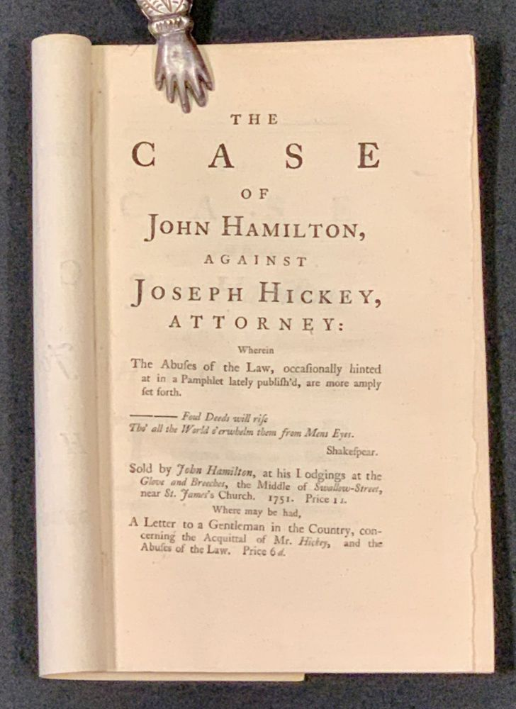 The CASE Of JOHN HAMILTON, Against Joseph Dickey, Attorney:; Wherein The Abuses of the Law, occasionally hinted at in a Pamphlet lately publish'd, are more amply set forth. John. Hickey Hamilton, Joseph.