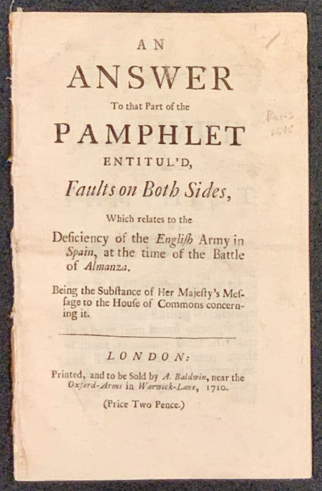 AN ANSWER To That PART Of The PAMPHLET ENTITUL'D, Faults on Both Sides, Which Relates to the Deficiency of the English Army in Spain, at the time of the Battle of Almanza.; Being the Substance of Her Majesty's Message to the House of Commons concerning it. British History, Simon - Referred to Clement, c 1654 - c. 1730.