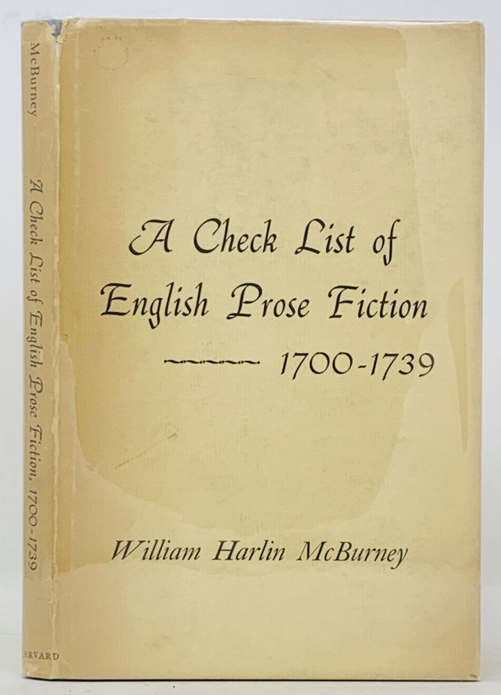 A CHECK LIST Of ENGLISH PROSE FICTION. 1700 - 1739. William Harlin McBurney.