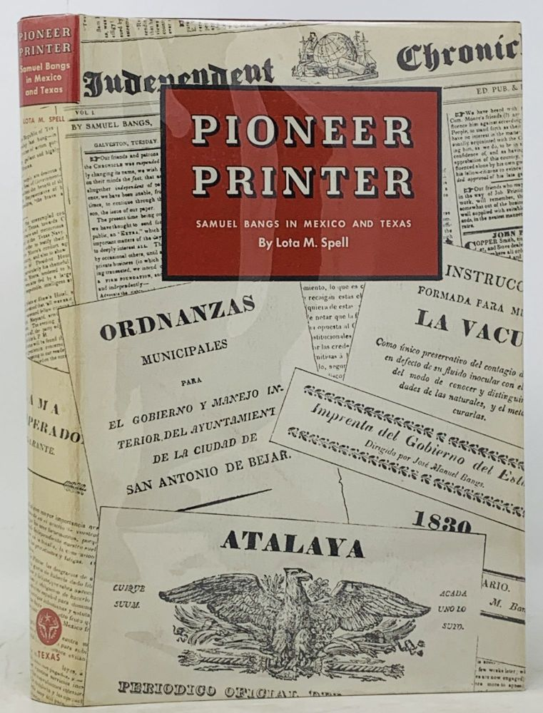 PIONEER PRINTER. Samuel Bangs in Mexico and Texas. Lota M. Bangs Spell, Samuel - Subject.