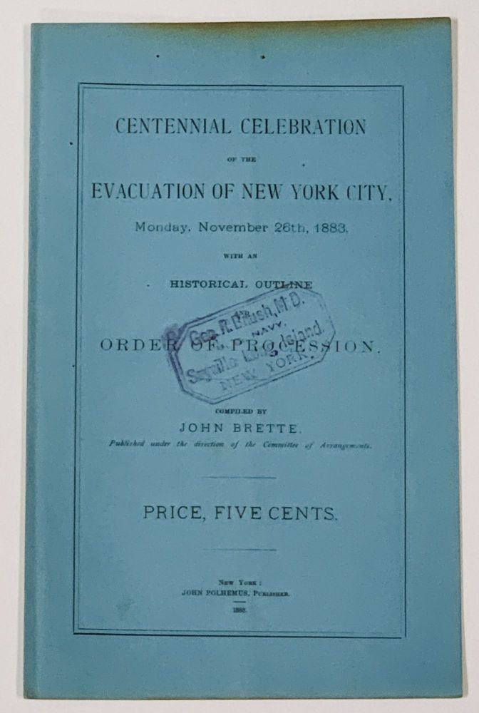 CENTENNIAL CELEBRATION Of The EVACUATION Of NEW YORK CITY, Monday, November 26th, 1883, With an Historical Outline and Order of Procession.; Published Under the Direction of the Committee of Arrangements. [Accompanied by]. OFFICIAL PROGRAMME Of The PROCESSION. Issued by John Brette, Under the Direction of the Evacuation Committee. John - Compiler. Cochrane Brette, General John - Grand Marshall.