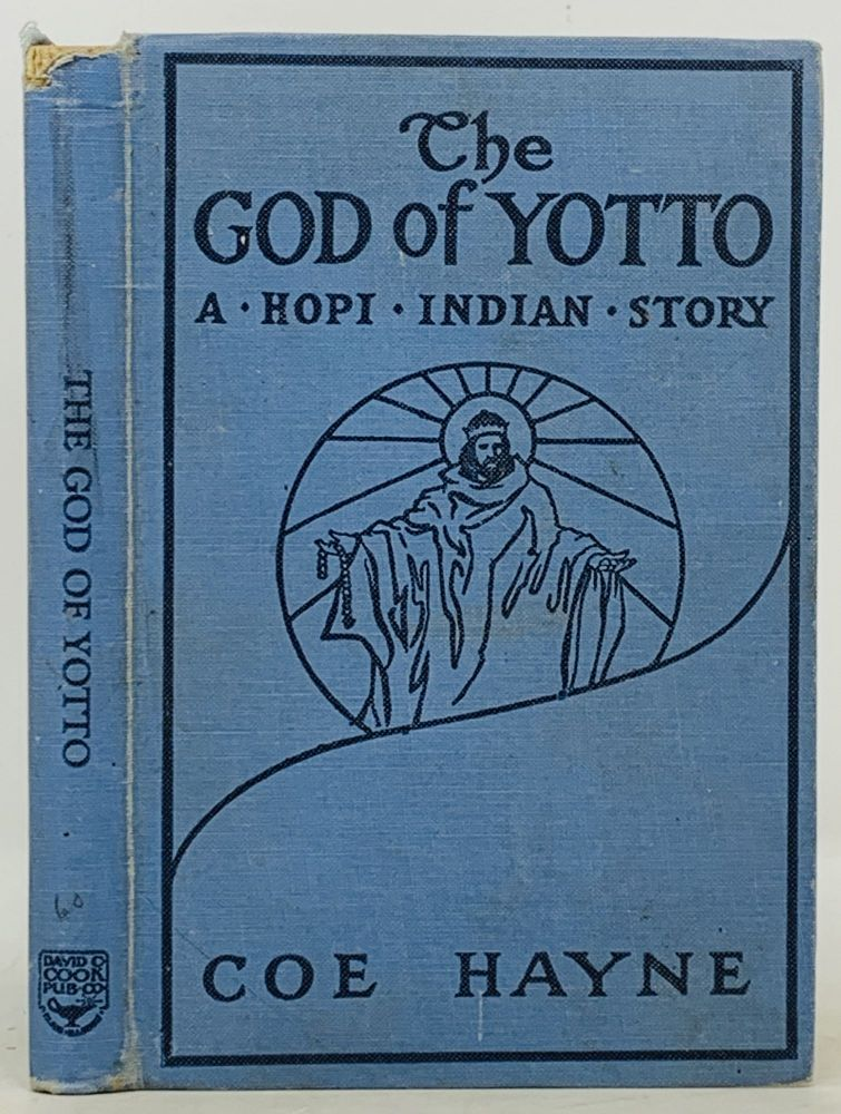 The GOD Of YOTTO. The Lost City. A Hopi Indian Story. Coe Hayne.