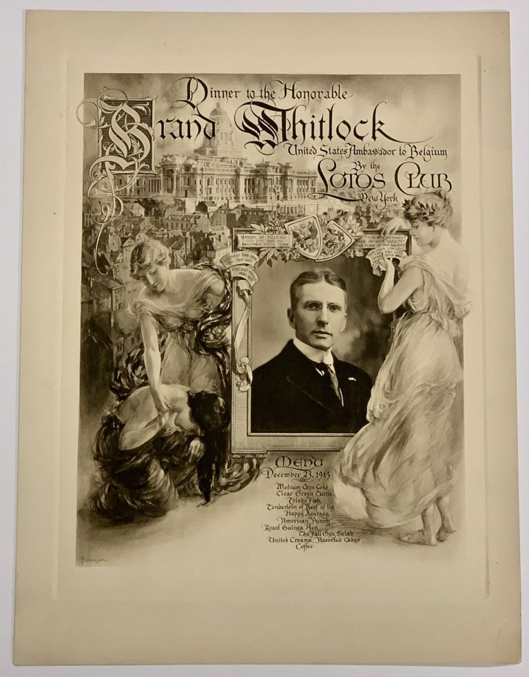 DINNER To The HONORABLE BRAND WHITLOCK United States Ambassador to Belgium; Given By the Lotos Club New York December 23, 1915. Souvenir Event Menu, Brand - Honoree. Sindelar Whitlock, Thomas A. - Artist, 1868 - 1934, 1867 - 1923.