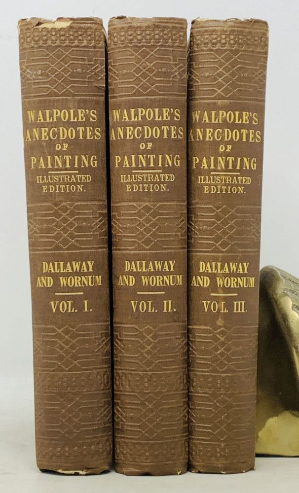 ANECDOTES Of PAINTING In ENGLAND; With Some Account of the Principal Artists; and Incidental Notes on Other Arts.; Also, A Catalogue of Engravers Who Have Been Born or Resided in England. In Three Volumes. George . Walpole Vertue, Horace -, Rev. James Dallaway, Ralph N. - Contributors Wornum, 1684 - 1756, Horatio Walpole, 4th Earl of Orford. 1717 - 1797.