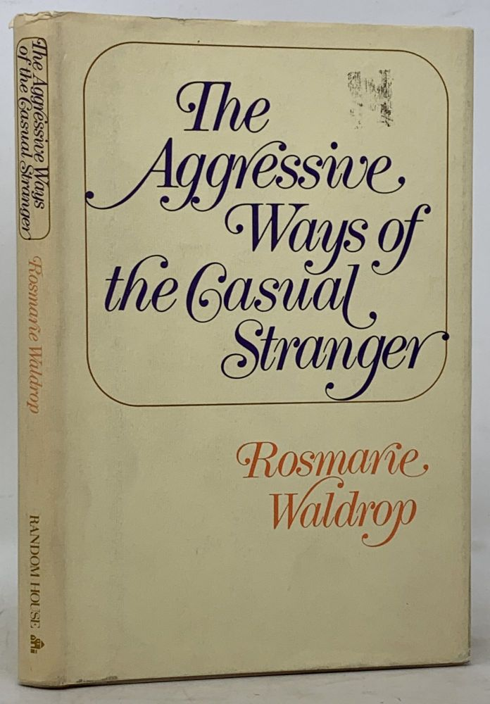 The AGGRESSIVE WAYS Of The CASUAL STRANGER. Rosmarie Waldrop.