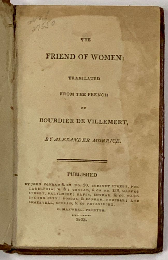 The FRIEND Of WOMEN: Translated from the French of Bourdier [sic] de Villemert, by Alexander Morrice. Alexander - Boudier De Villemert . Morrice, Pierre Joseph. b. 1716.
