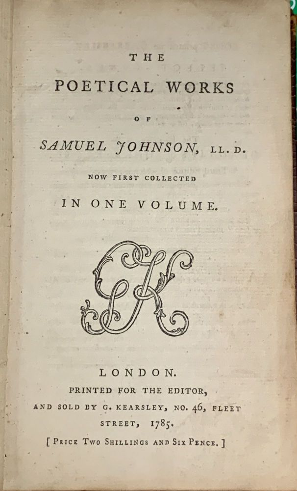 The POETICAL WORKS Of SAMUEL JOHNSON, LL.D. Now First Collected in One Volume. Samuel Johnson, 1709 - 1784.