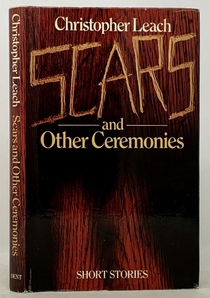 SCARS And OTHER CEREMONIES. Short Stories. Christopher Leach.