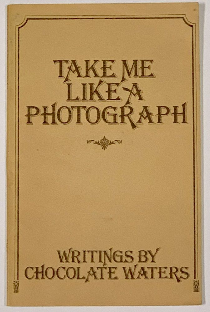 TAKE ME LIKE A PHOTOGRAPH. Writings by Chocolate Waters. Lesbian Poetry, Chocolate Waters.