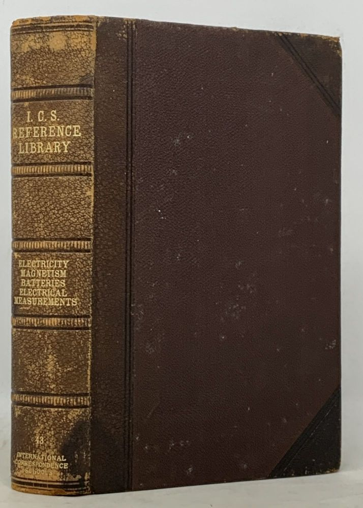 I. C. S. REFERENCE LIBRARY. Electricity and Magnetism. Electrodynamics. Electrical Resistance and Capacity. The Magnetic Circuit. Electromagnetic Induction. Chemistry and Electrochemistry. Primary Batteries. Electrical Measurements. the I. C. S. Staff.