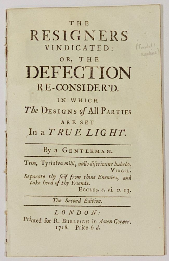 The RESIGNERS VINDICATED: or, The DETECTION RE-CONSIDERED. In Which The Designs of All Parties are Set In a True Light. Matthew - Subject 'By A. Gentleman.' . Tindal, George.d. 1726 Sewell, 1653? - 1733.
