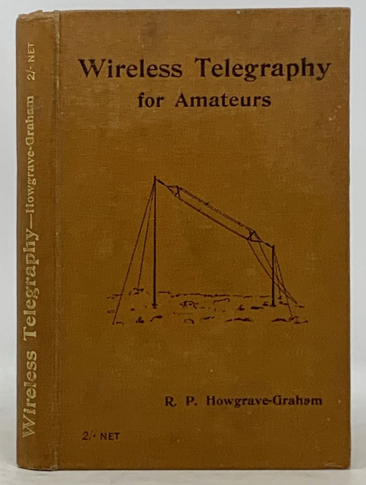 WIRELESS TELEGRAPHY For AMATEURS.; A Handbook on the Principles of Radiotelegraphy and the Construction and Working of Apparatus for Small Stations. R. P. Howgrave-Graham.