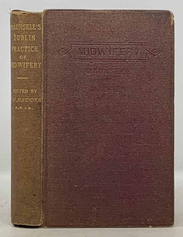 The DUBLIN PRACTICE Of MIDWIFERY. Henry . Madden Maunsell, Thomas More -, 1806 - 1879.